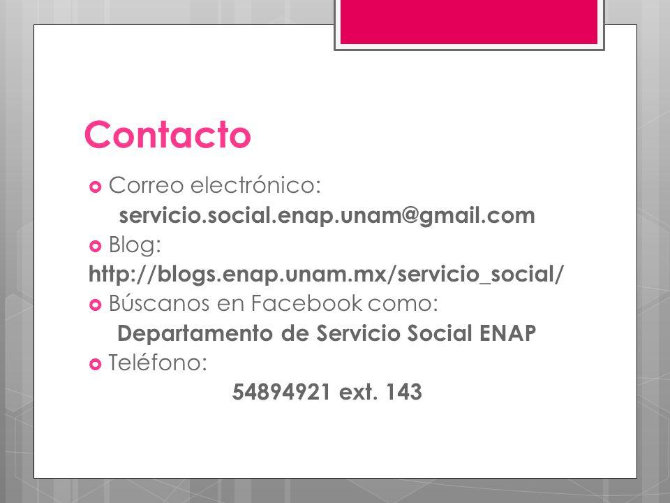 Contacto Correo electrónico: servicio.social.enap.unam@gmail.com Blog: http://blogs.enap.unam.mx/servicio_social/ Búscanos en Facebook como: Departamento de Servicio Social ENAP Teléfono: 54894921 ext.