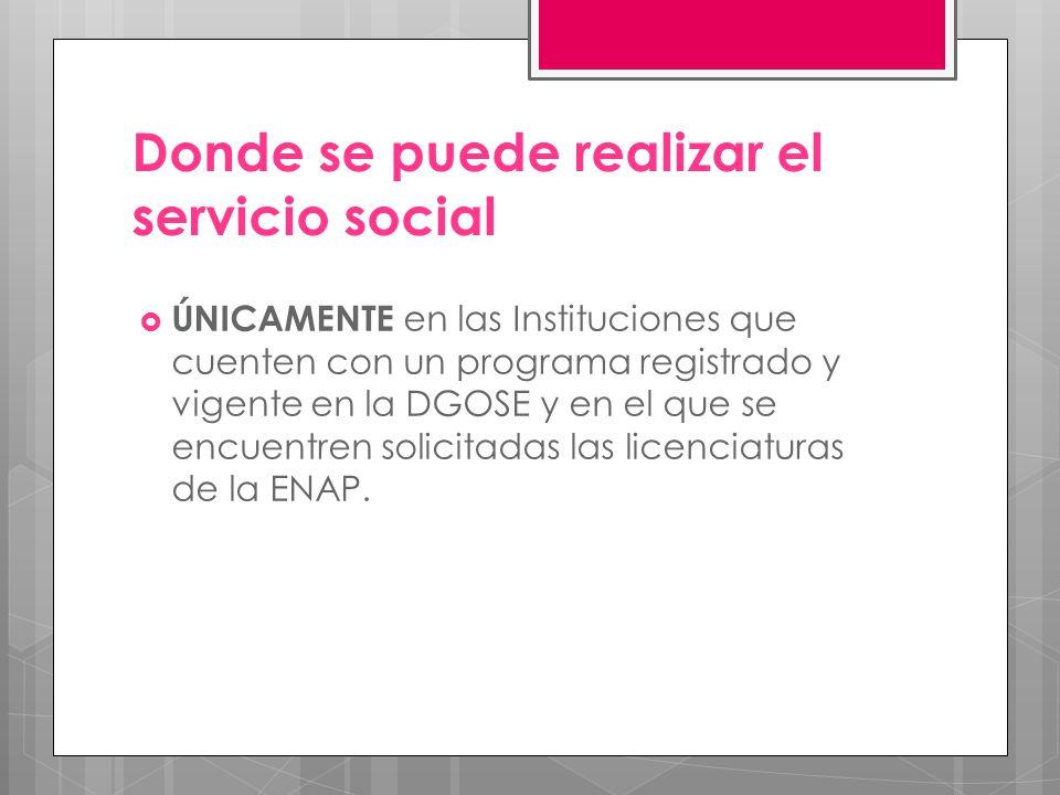 Donde se puede realizar el servicio social ÚNICAMENTE en las Instituciones que cuenten con un programa registrado y vigente en la DGOSE y en el que se encuentren solicitadas las licenciaturas de la ENAP.
