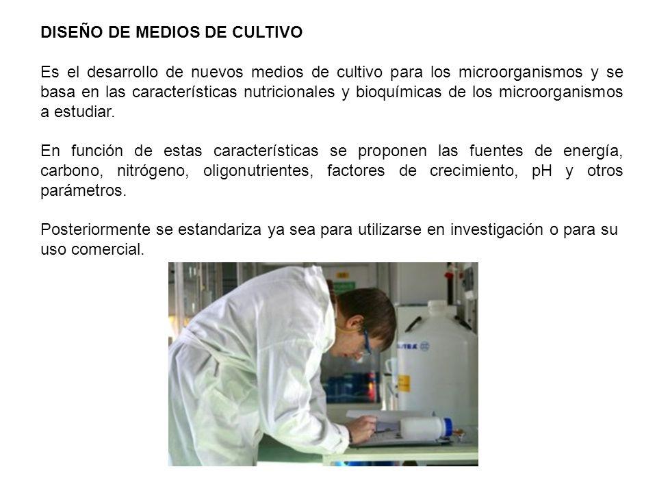 DISEÑO DE MEDIOS DE CULTIVO Es el desarrollo de nuevos medios de cultivo para los microorganismos y se basa en las características nutricionales y bio