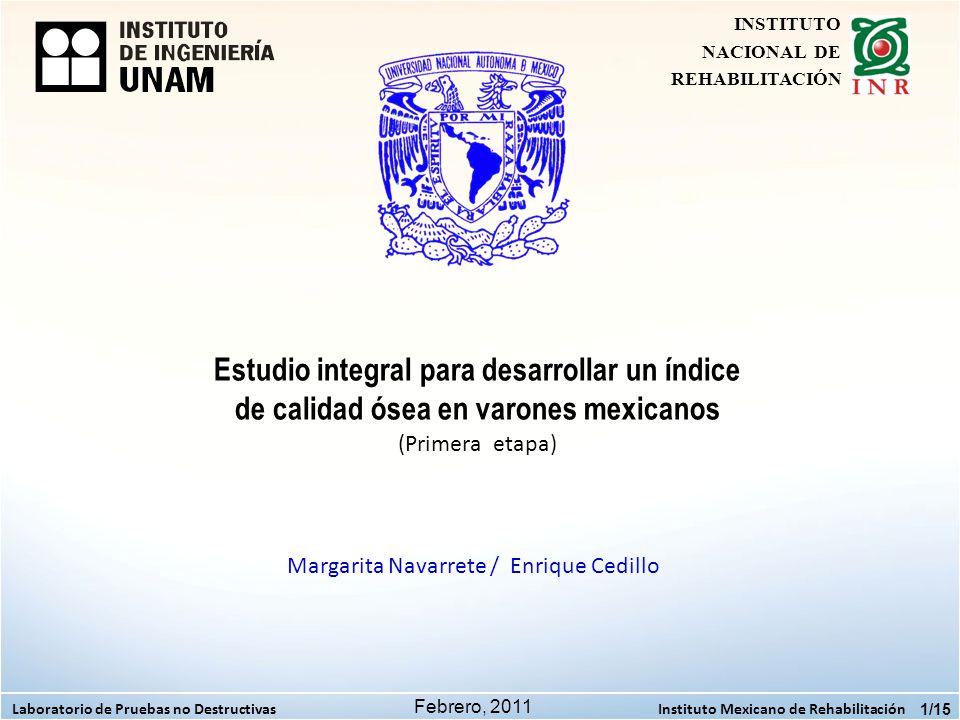 Estudio integral para desarrollar un índice de calidad ósea en varones mexicanos (Primera etapa) Margarita Navarrete / Enrique Cedillo 1/15 Instituto
