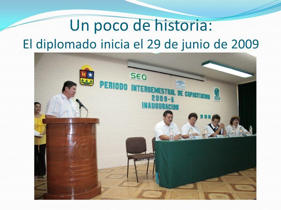 Un poco de historia: El diplomado inicia el 29 de junio de 2009