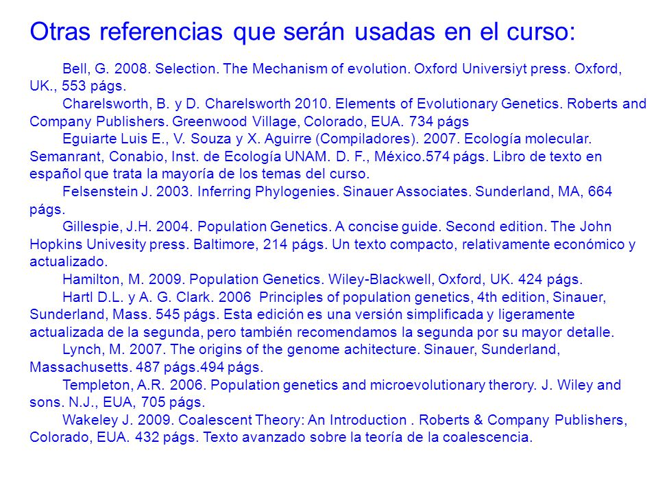 Otras referencias que serán usadas en el curso: Bell, G. 2008. Selection. The Mechanism of evolution. Oxford Universiyt press. Oxford, UK., 553 págs.