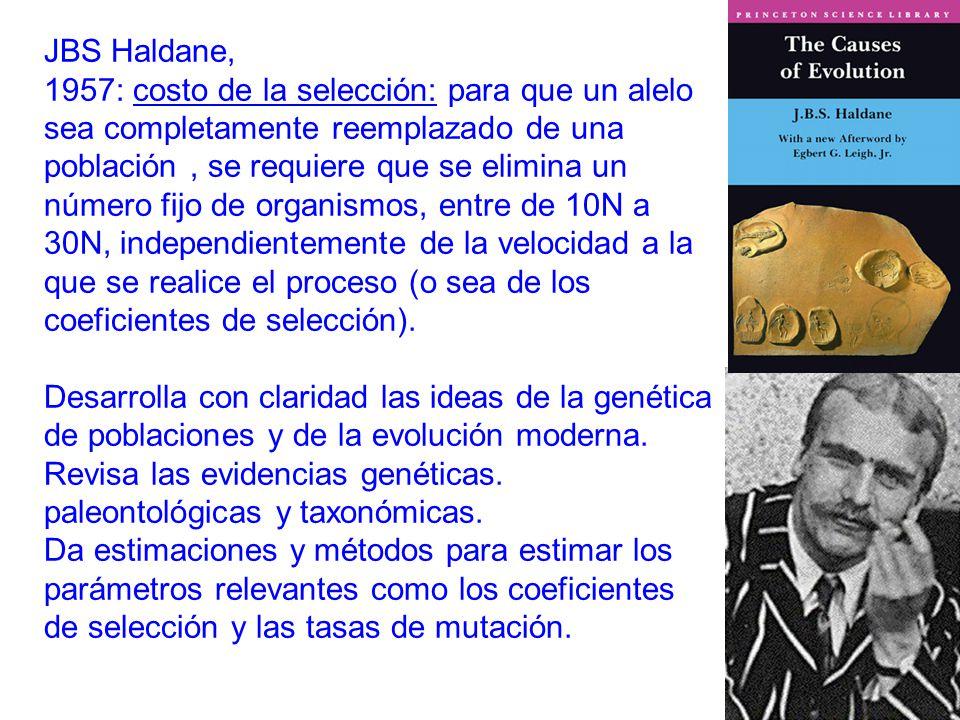 JBS Haldane, 1957: costo de la selección: para que un alelo sea completamente reemplazado de una población, se requiere que se elimina un número fijo de organismos, entre de 10N a 30N, independientemente de la velocidad a la que se realice el proceso (o sea de los coeficientes de selección).