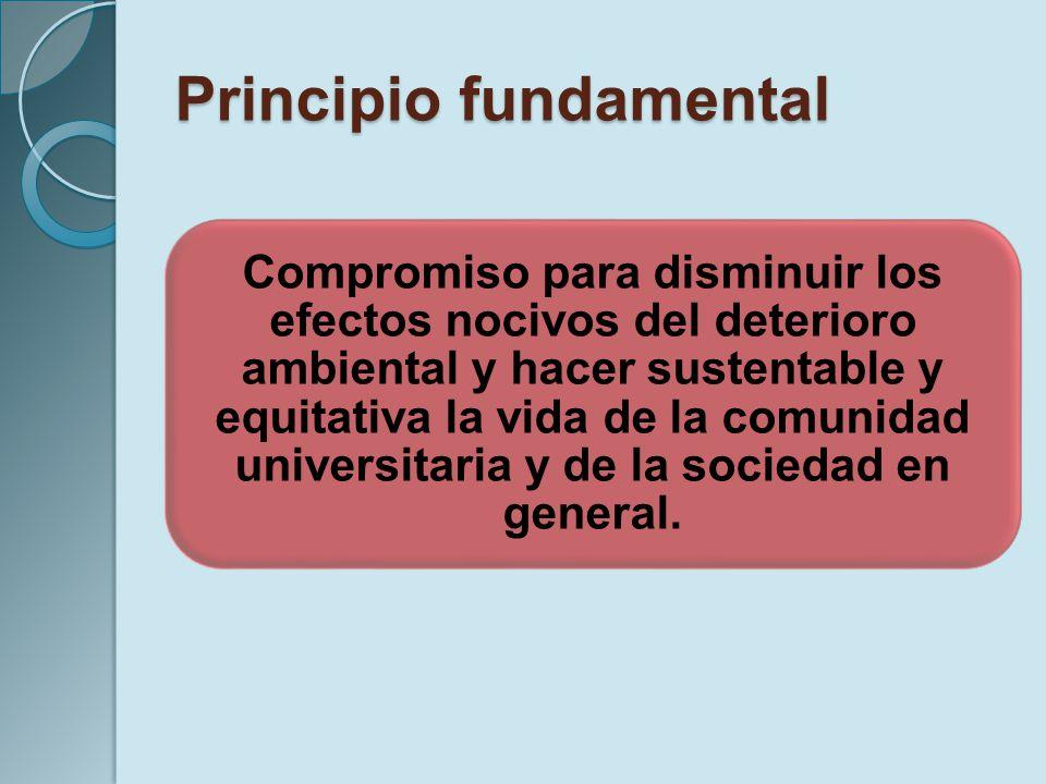 Principio fundamental Compromiso para disminuir los efectos nocivos del deterioro ambiental y hacer sustentable y equitativa la vida de la comunidad u