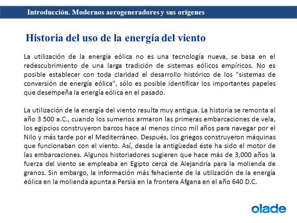 Introducción. Modernos aerogeneradores y sus orígenes Historia del uso de la energía del viento La utilización de la energía eólica no es una tecnolog