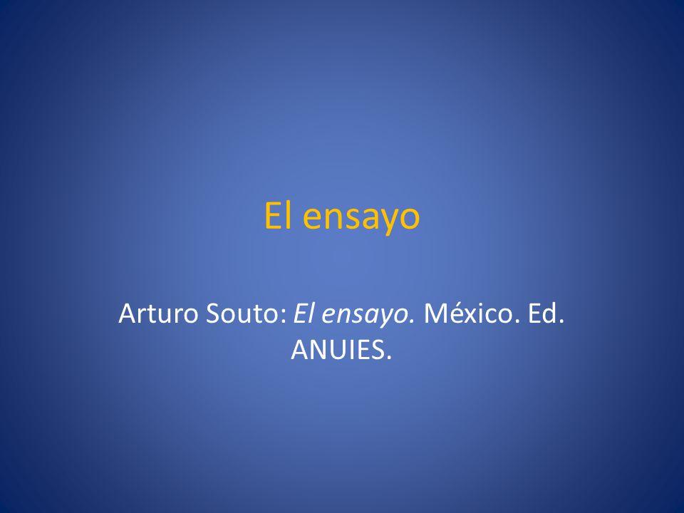 El ensayo Arturo Souto: El ensayo. México. Ed. ANUIES.