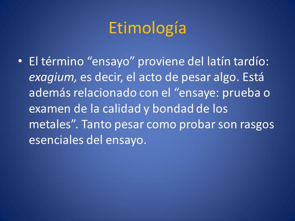 Etimología El término ensayo proviene del latín tardío: exagium, es decir, el acto de pesar algo. Está además relacionado con el ensaye: prueba o exam