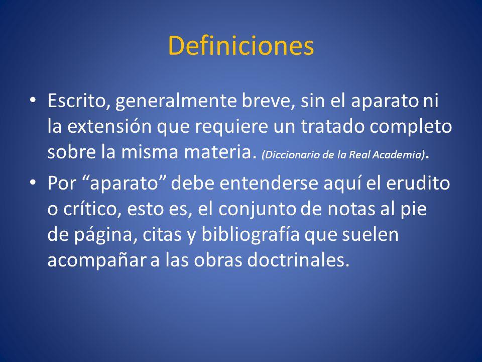 Definiciones Escrito, generalmente breve, sin el aparato ni la extensión que requiere un tratado completo sobre la misma materia. (Diccionario de la R