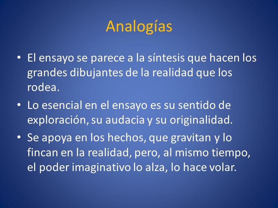 Analogías El ensayo se parece a la síntesis que hacen los grandes dibujantes de la realidad que los rodea. Lo esencial en el ensayo es su sentido de e