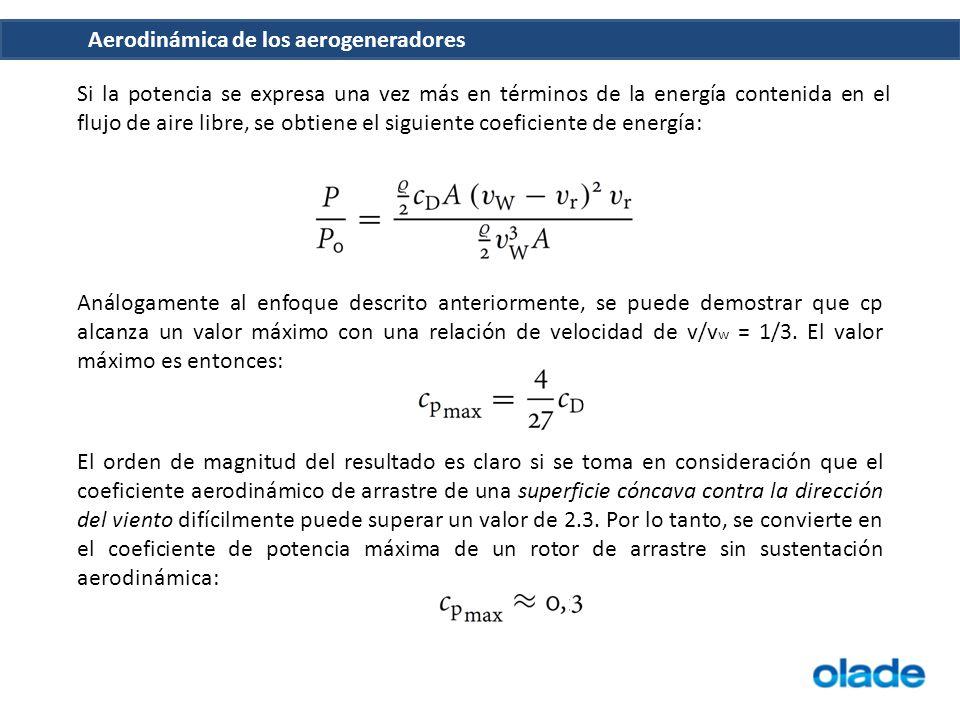 Aerodinámica de los aerogeneradores Si la potencia se expresa una vez más en términos de la energía contenida en el flujo de aire libre, se obtiene el