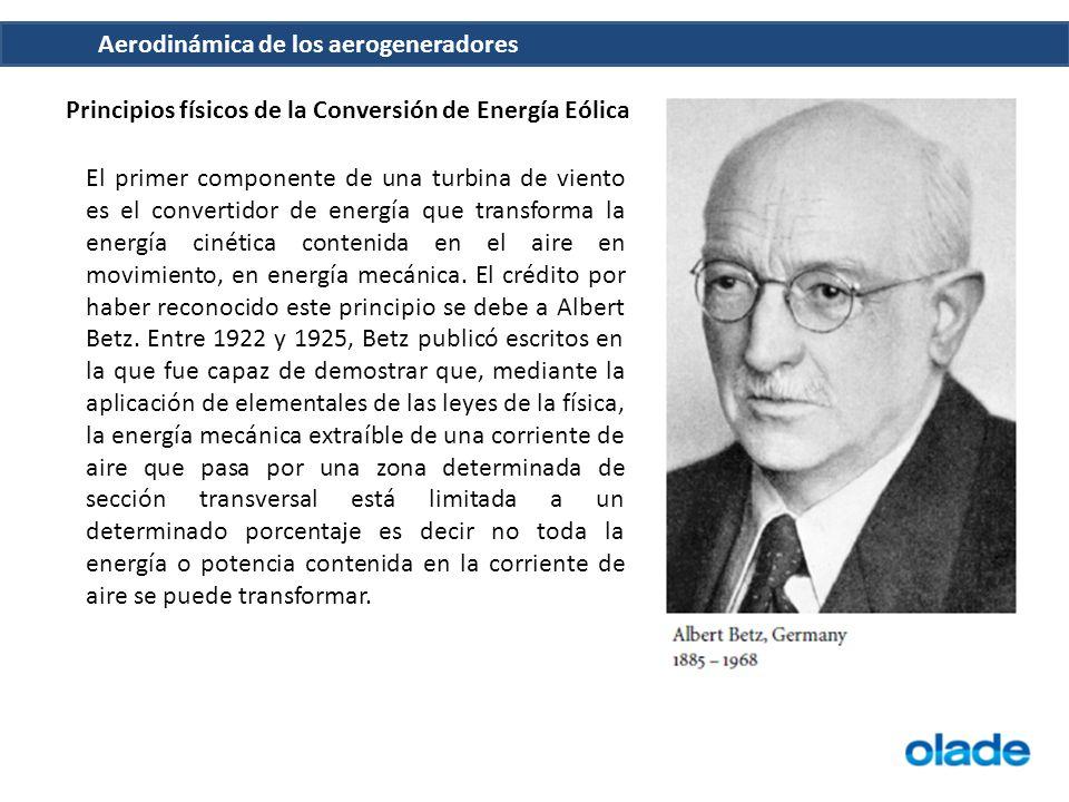 Aerodinámica de los aerogeneradores Principios físicos de la Conversión de Energía Eólica El primer componente de una turbina de viento es el converti