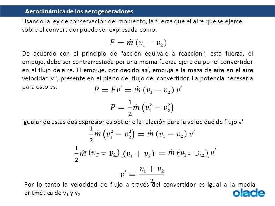 Aerodinámica de los aerogeneradores Usando la ley de conservación del momento, la fuerza que el aire que se ejerce sobre el convertidor puede ser expr