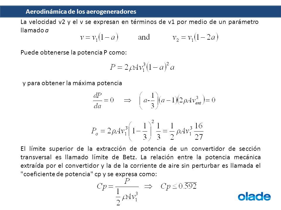 Aerodinámica de los aerogeneradores La velocidad v2 y el v se expresan en términos de v1 por medio de un parámetro llamado a Puede obtenerse la potenc