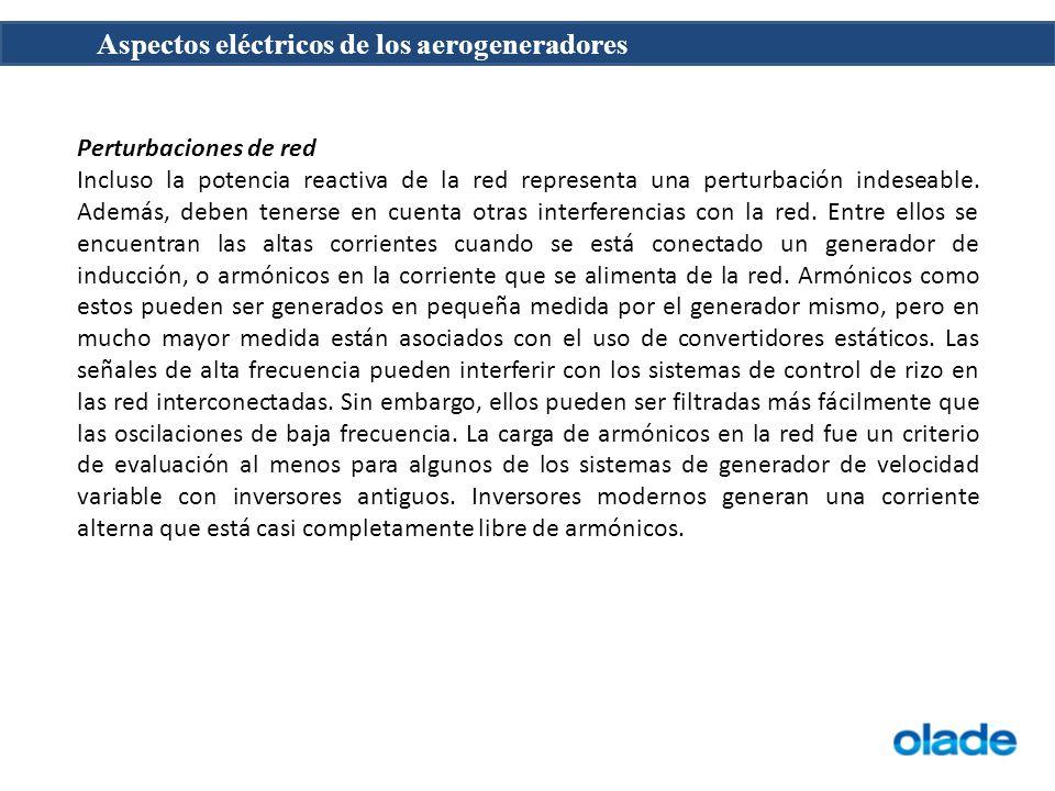 Aspectos eléctricos de los aerogeneradores Perturbaciones de red Incluso la potencia reactiva de la red representa una perturbación indeseable.