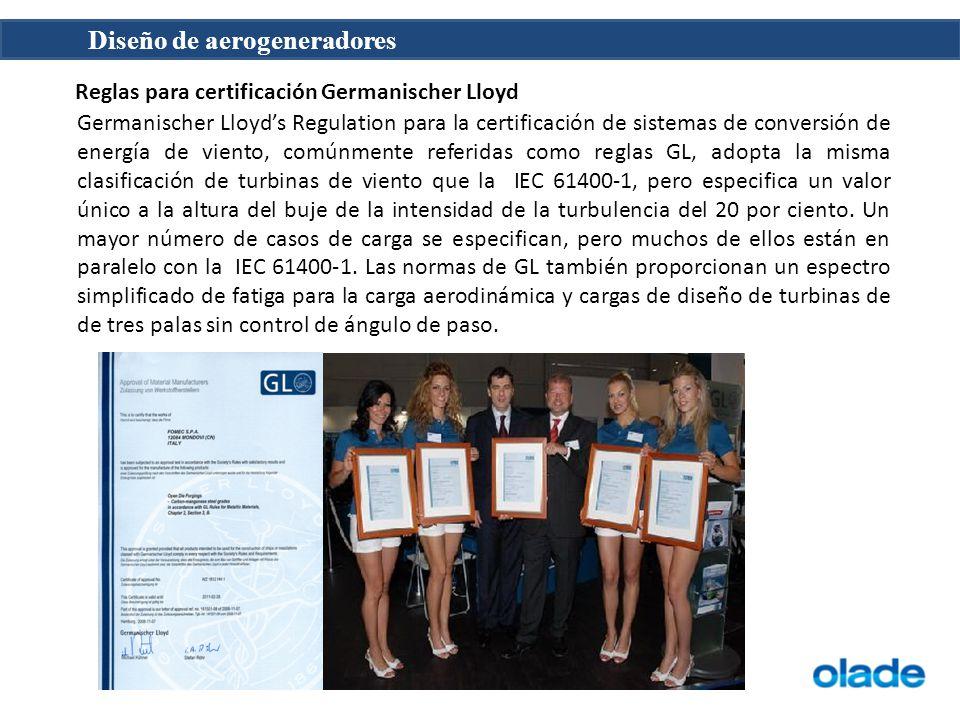 Diseño de aerogeneradores Reglas para certificación Germanischer Lloyd Germanischer Lloyds Regulation para la certificación de sistemas de conversión