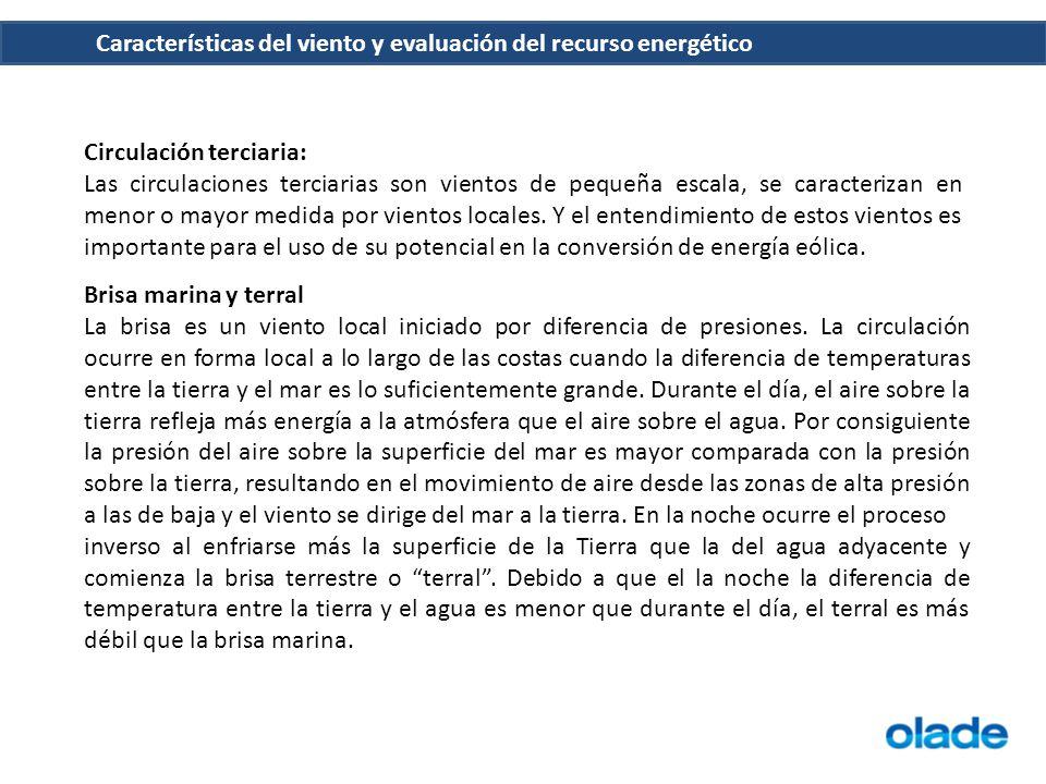 Características del viento y evaluación del recurso energético Circulación terciaria: Las circulaciones terciarias son vientos de pequeña escala, se c