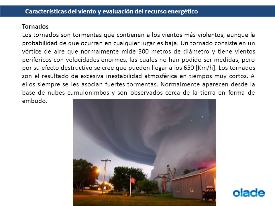 Tornados Los tornados son tormentas que contienen a los vientos más violentos, aunque la probabilidad de que ocurran en cualquier lugar es baja. Un to