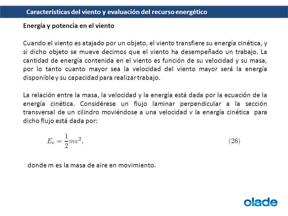 Características del viento y evaluación del recurso energético Energía y potencia en el viento Cuando el viento es atajado por un objeto, el viento tr