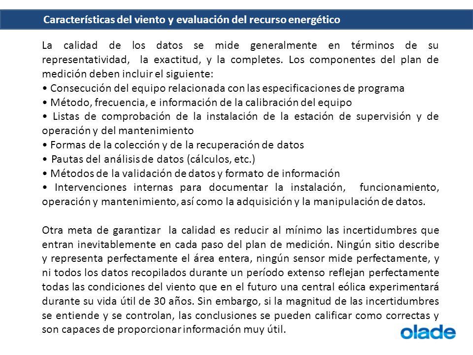Características del viento y evaluación del recurso energético La calidad de los datos se mide generalmente en términos de su representatividad, la ex