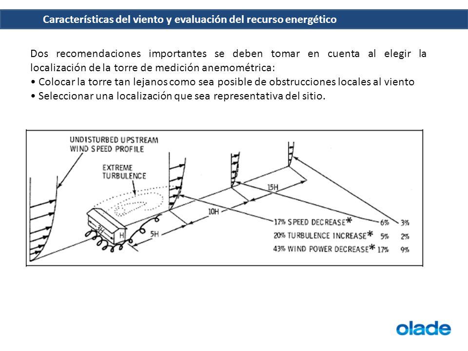 Características del viento y evaluación del recurso energético Dos recomendaciones importantes se deben tomar en cuenta al elegir la localización de l
