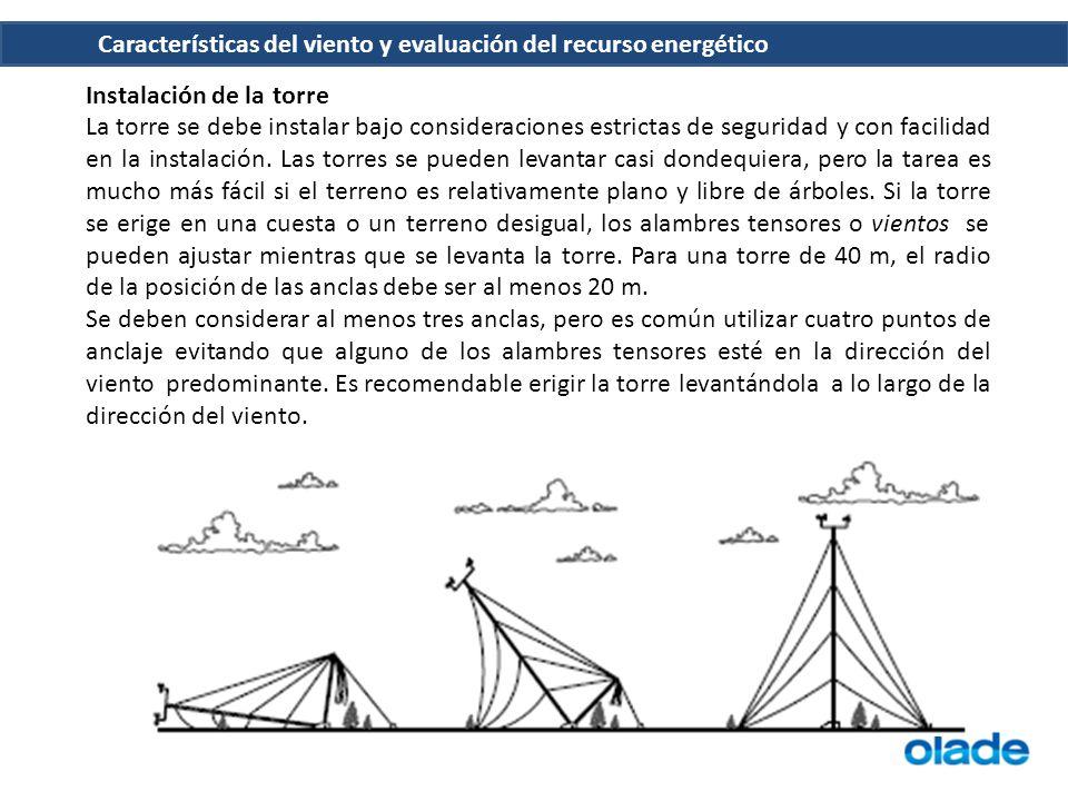 Características del viento y evaluación del recurso energético Instalación de la torre La torre se debe instalar bajo consideraciones estrictas de seg