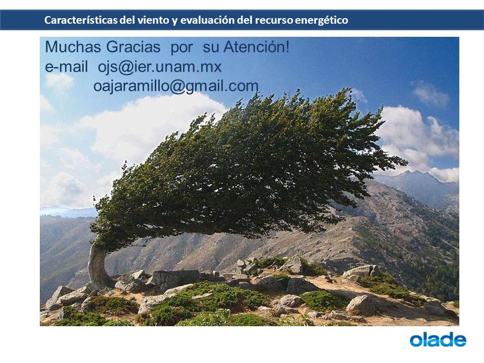 Características del viento y evaluación del recurso energético Muchas Gracias por su Atención! e-mail ojs@ier.unam.mx oajaramillo@gmail.com