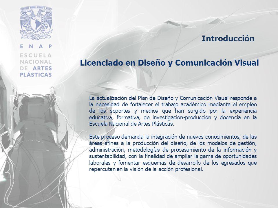 Introducción Licenciado en Diseño y Comunicación Visual La actualización del Plan de Diseño y Comunicación Visual responde a la necesidad de fortalece