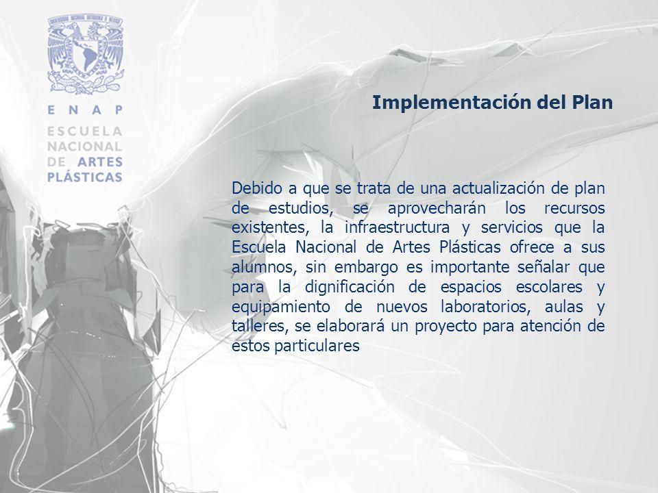Implementación del Plan Debido a que se trata de una actualización de plan de estudios, se aprovecharán los recursos existentes, la infraestructura y