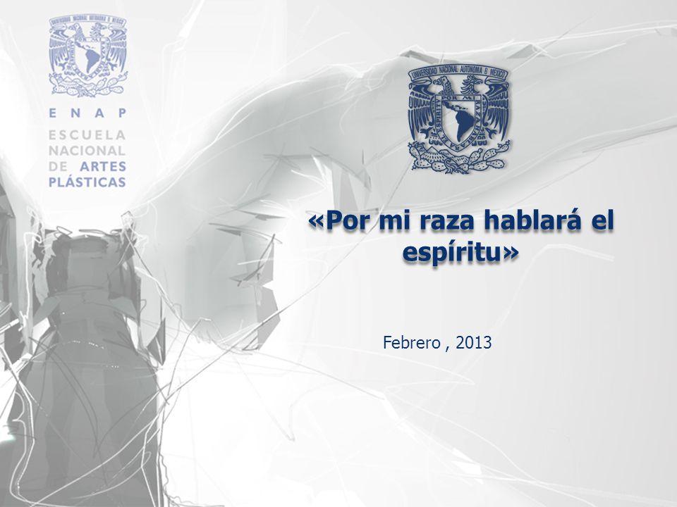 «Por mi raza hablará el espíritu» Febrero, 2013