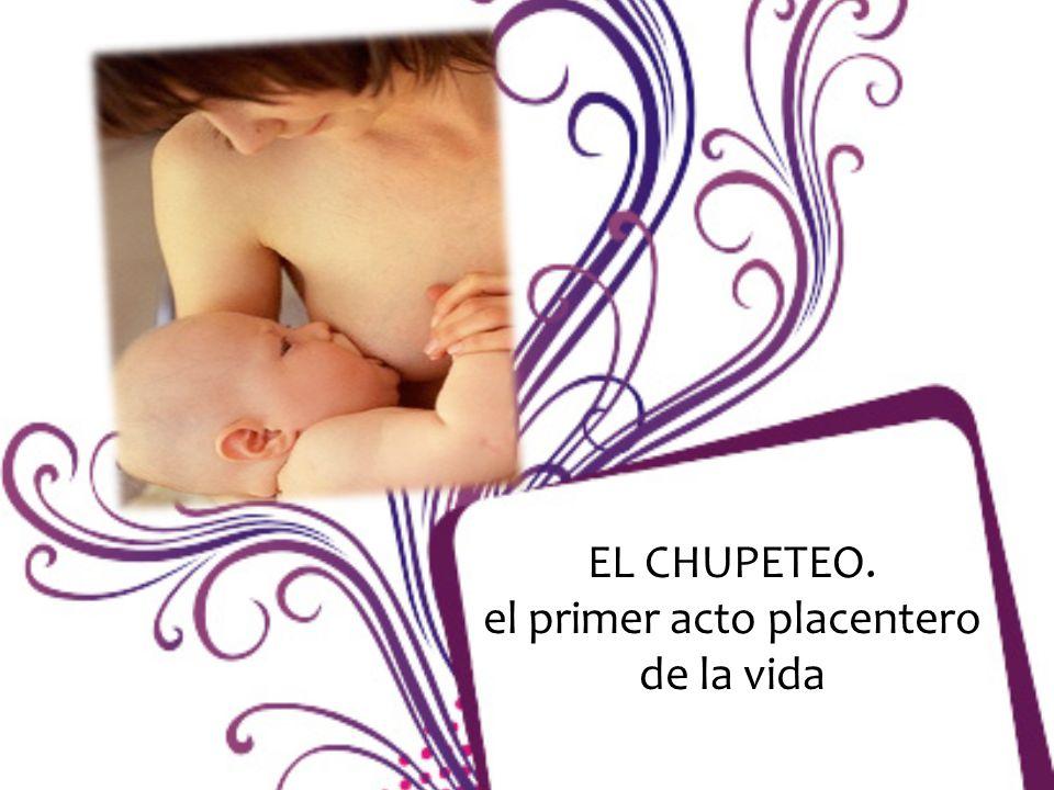 EL CHUPETEO. el primer acto placentero de la vida