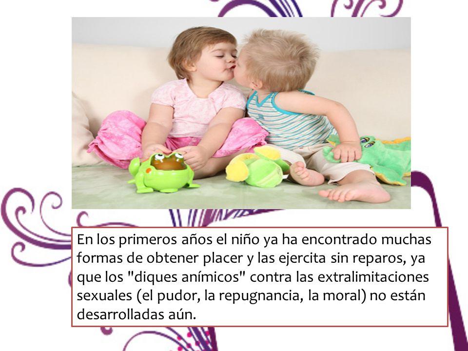 En los primeros años el niño ya ha encontrado muchas formas de obtener placer y las ejercita sin reparos, ya que los