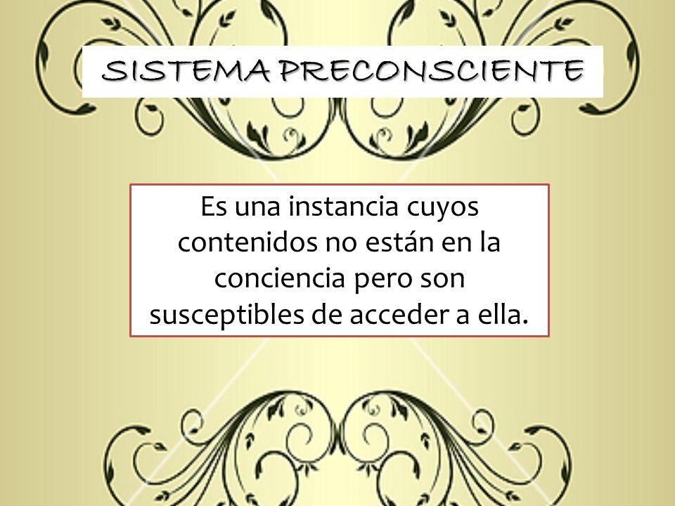 SISTEMA PRECONSCIENTE Es una instancia cuyos contenidos no están en la conciencia pero son susceptibles de acceder a ella.