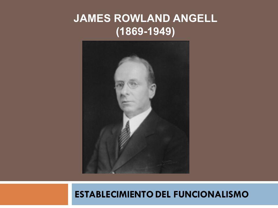 JAMES ROWLAND ANGELL (1869-1949) ESTABLECIMIENTO DEL FUNCIONALISMO