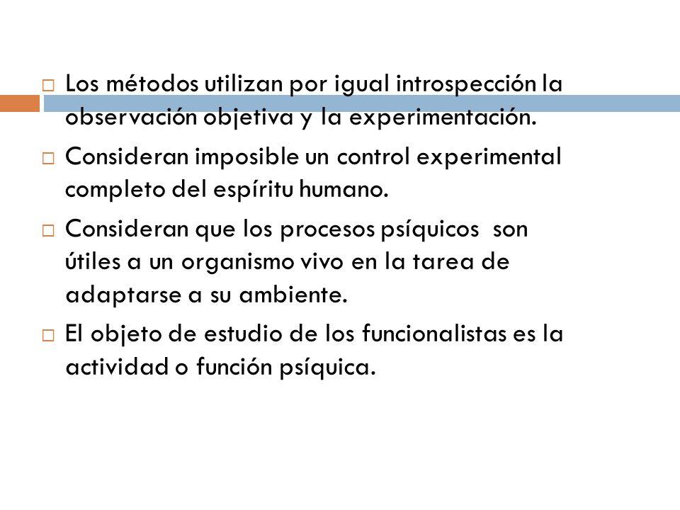 Los métodos utilizan por igual introspección la observación objetiva y la experimentación. Consideran imposible un control experimental completo del e