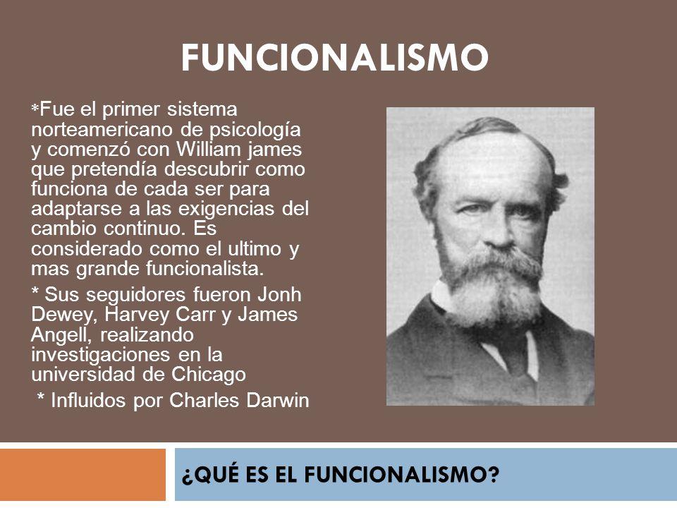 ¿QUÉ ES EL FUNCIONALISMO? * Fue el primer sistema norteamericano de psicología y comenzó con William james que pretendía descubrir como funciona de ca