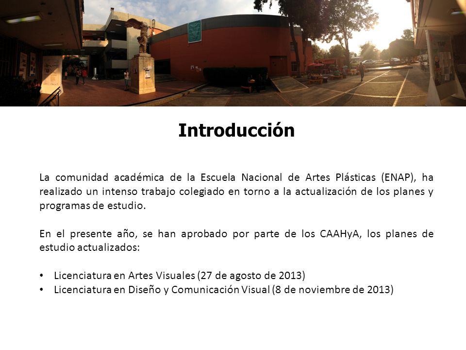 Introducción La comunidad académica de la Escuela Nacional de Artes Plásticas (ENAP), ha realizado un intenso trabajo colegiado en torno a la actualiz