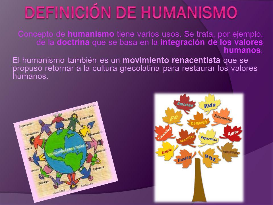 Concepto de humanismo tiene varios usos. Se trata, por ejemplo, de la doctrina que se basa en la integración de los valores humanos. El humanismo tamb