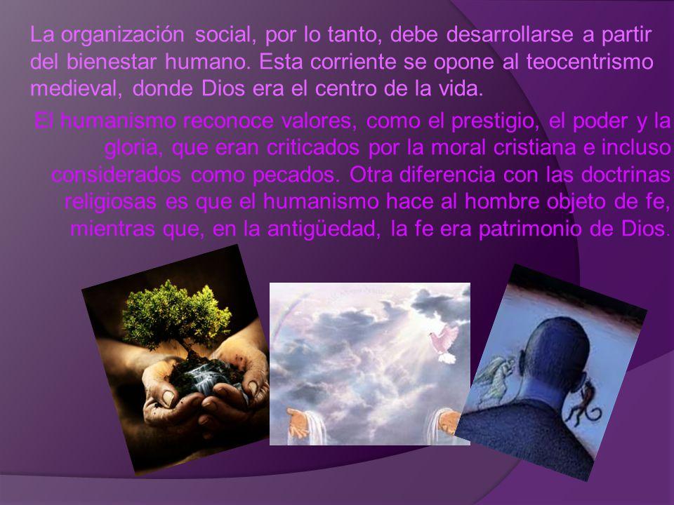 La organización social, por lo tanto, debe desarrollarse a partir del bienestar humano.