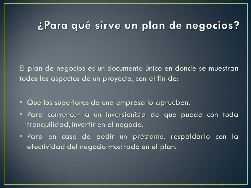 El plan de negocios es un documento único en donde se muestran todos los aspectos de un proyecto, con el fin de: aprueben Que los superiores de una empresa lo aprueben.