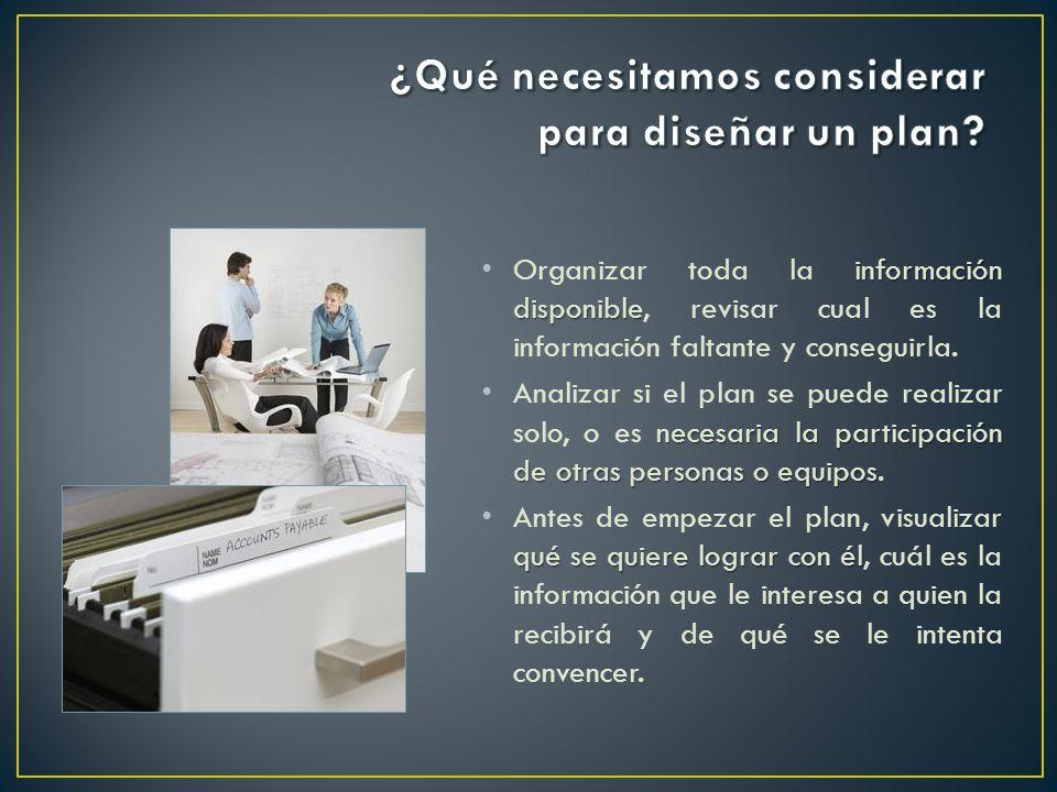información disponible Organizar toda la información disponible, revisar cual es la información faltante y conseguirla.