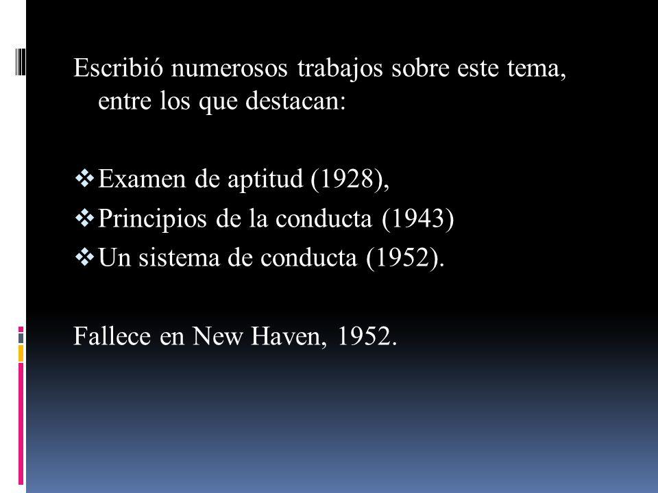 Escribió numerosos trabajos sobre este tema, entre los que destacan: Examen de aptitud (1928), Principios de la conducta (1943) Un sistema de conducta