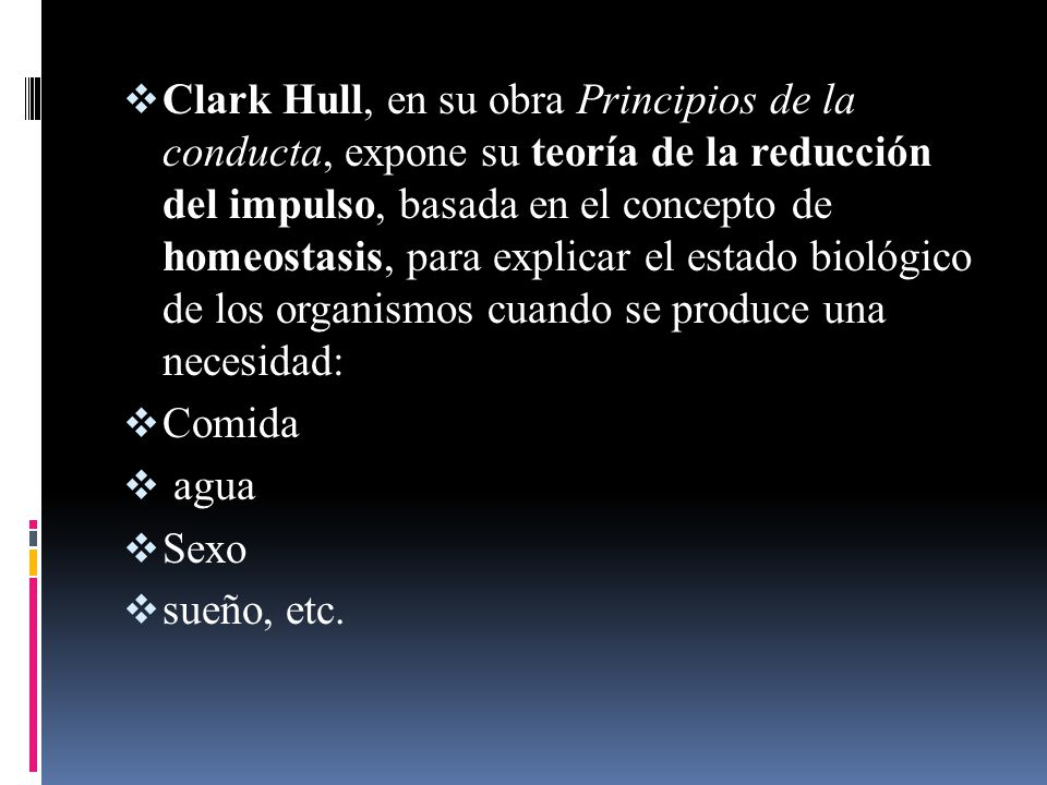 Clark Hull, en su obra Principios de la conducta, expone su teoría de la reducción del impulso, basada en el concepto de homeostasis, para explicar el