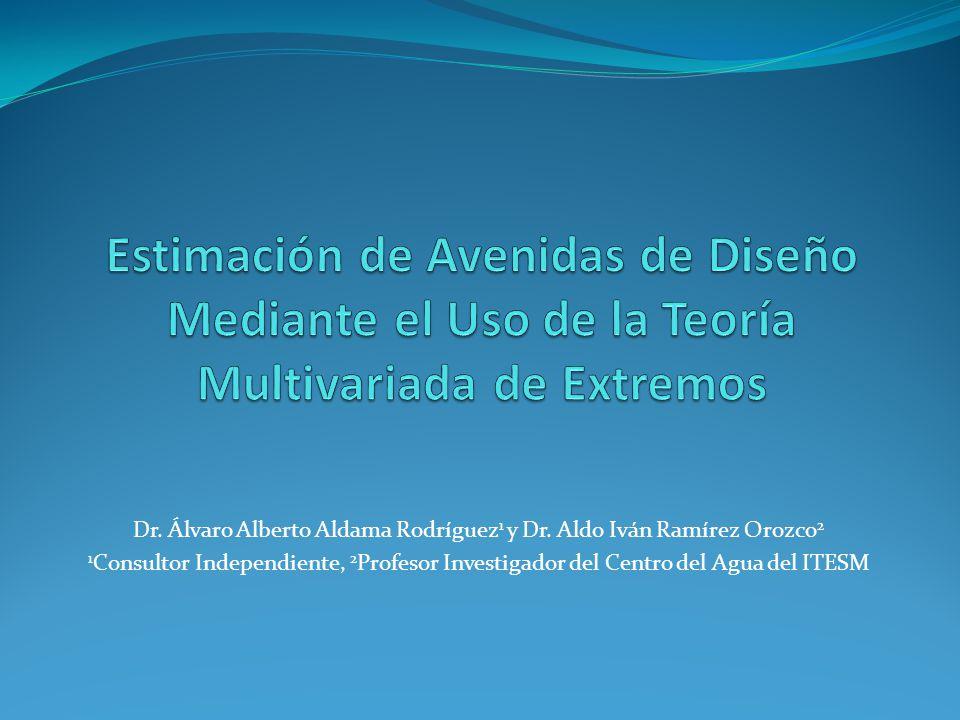 Dr. Álvaro Alberto Aldama Rodríguez 1 y Dr. Aldo Iván Ramírez Orozco 2 1 Consultor Independiente, 2 Profesor Investigador del Centro del Agua del ITES