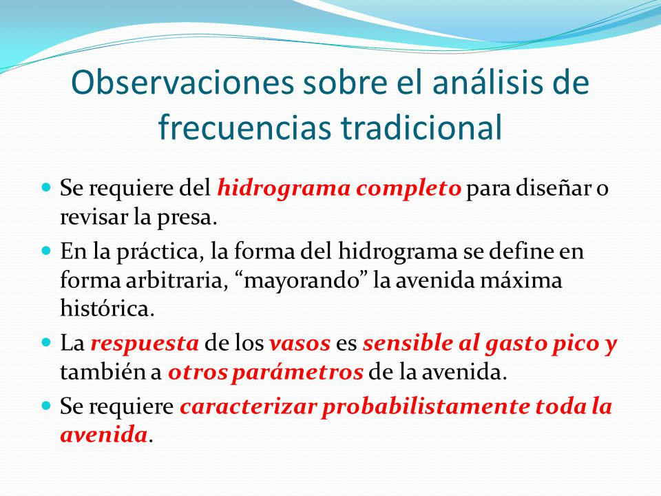 Observaciones sobre el análisis de frecuencias tradicional Se requiere del hidrograma completo para diseñar o revisar la presa. En la práctica, la for