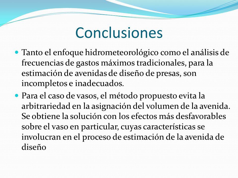 Conclusiones Tanto el enfoque hidrometeorológico como el análisis de frecuencias de gastos máximos tradicionales, para la estimación de avenidas de di