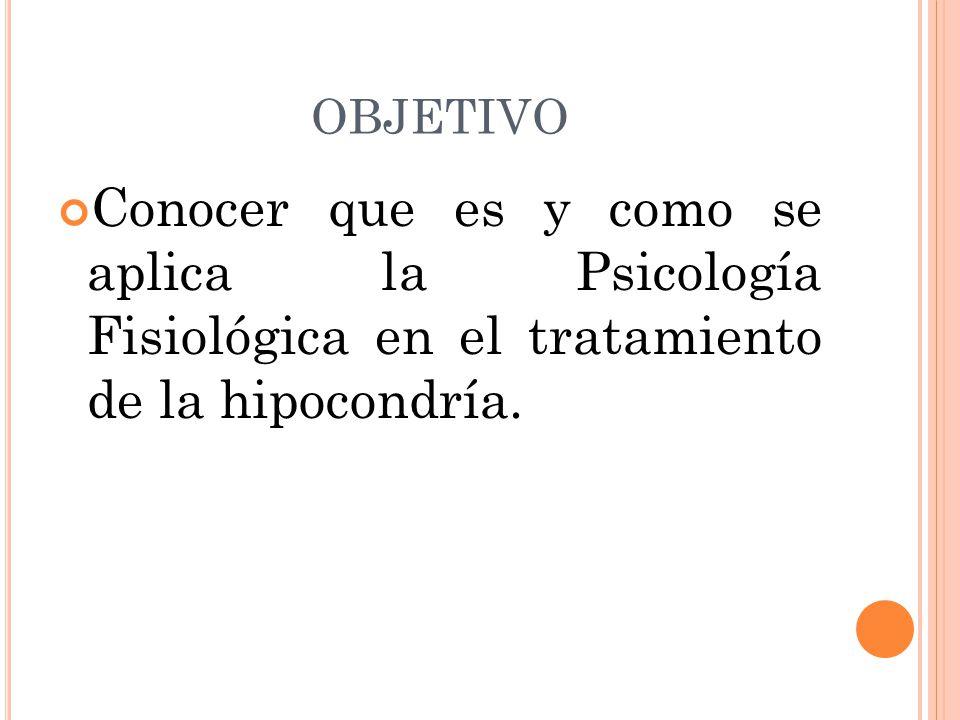 PROBLEMA ¿La Psicología Fisiológica puede dar un tratamiento satisfactorio a la hipocondría.
