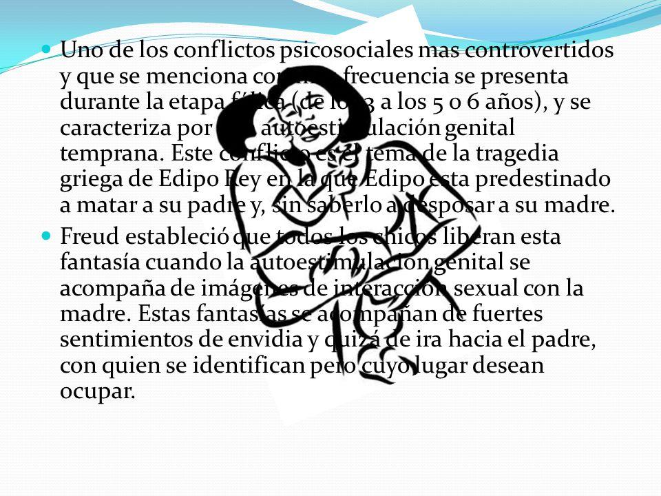 Uno de los conflictos psicosociales mas controvertidos y que se menciona con mas frecuencia se presenta durante la etapa fálica (de los 3 a los 5 o 6