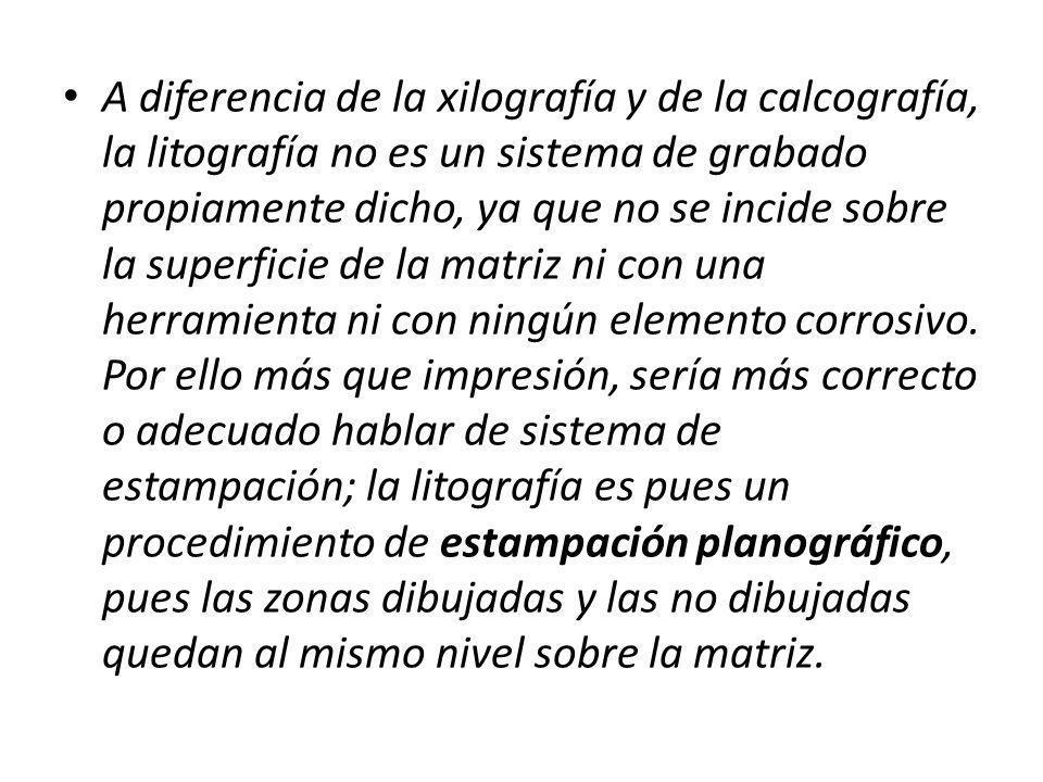 A diferencia de la xilografía y de la calcografía, la litografía no es un sistema de grabado propiamente dicho, ya que no se incide sobre la superfici
