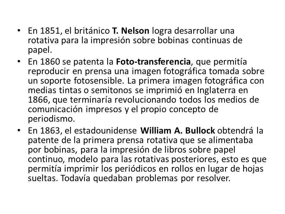 En 1851, el británico T. Nelson logra desarrollar una rotativa para la impresión sobre bobinas continuas de papel. En 1860 se patenta la Foto-transfer