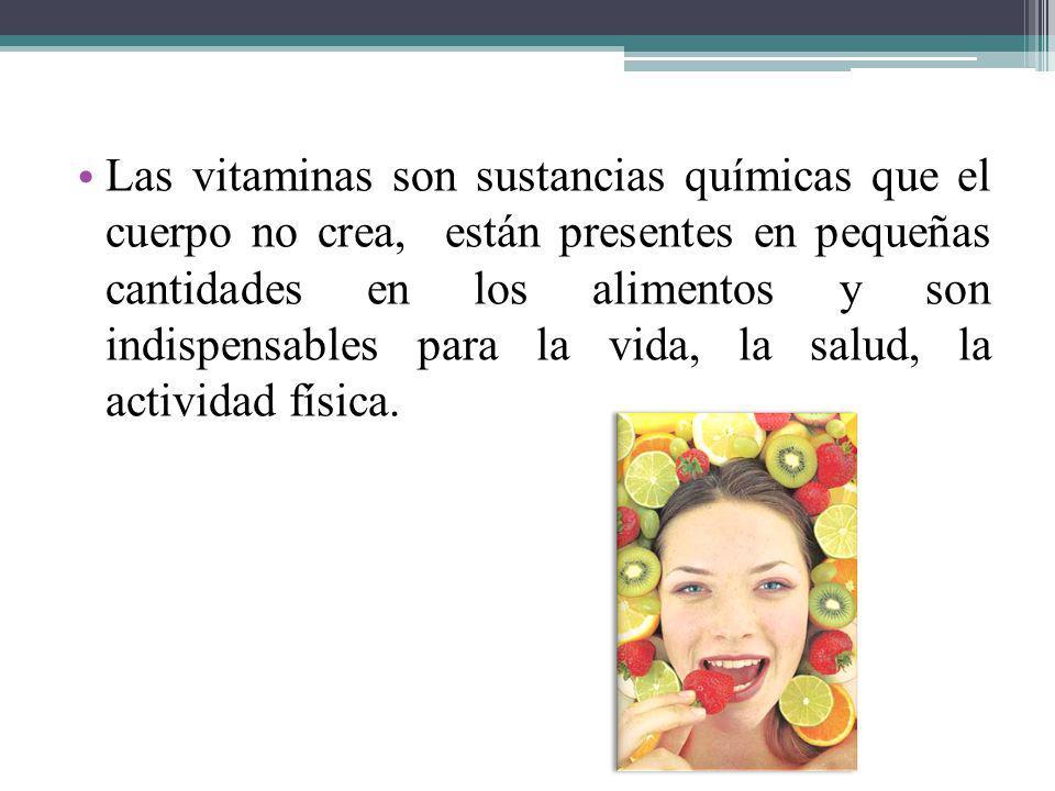 Las vitaminas son sustancias químicas que el cuerpo no crea, están presentes en pequeñas cantidades en los alimentos y son indispensables para la vida